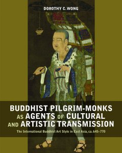 Buddhist Pilgrim-Monks as Agents of Cultural and Artistic Transmission: The International Buddhist Art Style in East Asia, ca. 645-770, Dorothy C Wong (NUS Press, July 2018)