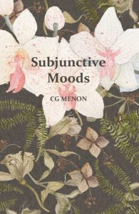 Subjunctive Moods, by CG Menon (Dahlia Publishing, July 2018)