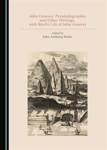 "John Greaves, Pyramidographia and Other Writings, with Birch's Life of John Greaves"", John Anthony Butler (ed) (Cambridge Scholars Publishing, August 2018)"