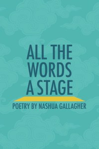 All the Words a Stage, Nashua Gallagher (Chameleon Press, July 2018)