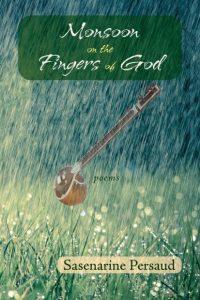 Monsoon on the Fingers of God, Sasenarine Persaud (Mawenzi House, July 2018)