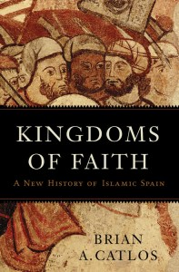 Kingdoms of Faith: A New History of Islamic Spain, Brian A. Catlos (Basic Books, May 2018)