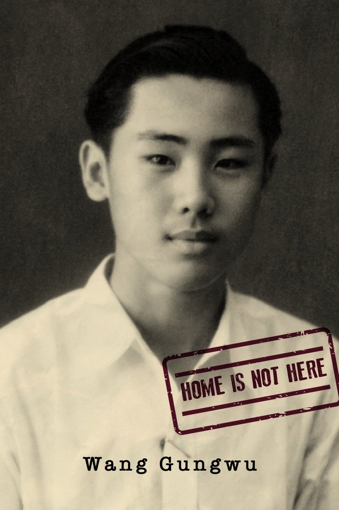 Home is Not Here, Wang Gungwu (NUS Press, June 2018)