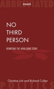 No Third Person: Rewriting the Hong Kong Story, Christine Loh and Richard Cullen (Abbreviated Press, October 2018)