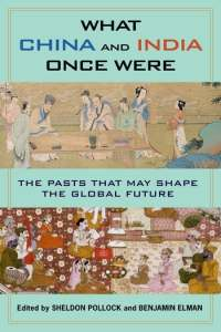 What China and India Once Were: The Pasts That May Shape the Global Future, Sheldon Pollock (ed), Benjamin Elman (ed) (Columbia University Press, September 2018; Penguin India, November 2018)