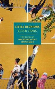 Little Reunions, Eileen Chang, Martin Merz (trans), Jane Weizhen Pan (trans)