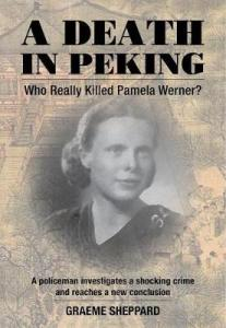 A Death in Peking: Who Killed Pamela Werner?, Graeme Sheppard (Earnshaw Books, October 2018)