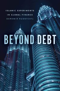 Beyond Debt: Islamic Experiments in Global Finance, Daromir Rudnyckyj (NUS Press, November 2018)