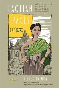 Laotian Pages: A Classic Account of Travel in Upper, Middle and Lower Laos, Alfred Raquez, William L Gibson (ed, trans), Paul Bruthiaux (ed, trans) (NIAS Press, November 2018)