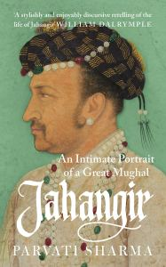 Jahangir: An Intimate Portrait of a Great Mughal, Parvati Sharma, (Juggernaut, October 2018)