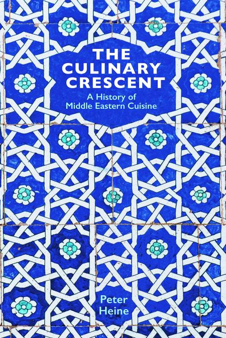 The Culinary Crescent: A History of Middle Eastern Cuisine,  Peter Heine, Peter Lewis (Trans) (Gingko Library, November 2018)