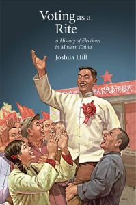 Voting as a Rite: A History of Elections in Modern China, Joshua Hill (Harvard University Press, March 2019)