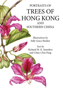 Portraits of Trees of Hong Kong and Southern China HardcoverSally Bunker (illus), Chun Chiu Pang, Richard Sanders (Earnshaw Books, March 2019)