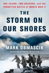 The Storm on Our Shores: One Island, Two Soldiers, and the Forgotten Battle of World War II, Mark Obmascik (Atria Books, May 2019)