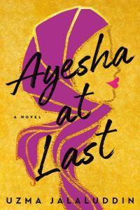 Ayesha At Last, Uzma Jalaluddin (HarperAvenue, June 2018; Berkely, June 2019; Corvus, April 2019)