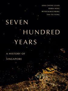 Seven Hundred Years: A History of Singapore , Kwa Chong Guan, Derek Heng, Peter Borschberg and Tan Tai Yong (Marshall Cavendish, June 2019)
