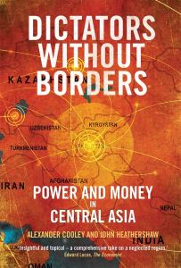 Dictators Without Borders: Power and Money in Central Asia Alexander A Cooley, John Heathershaw (Yale University Press, January 2019)