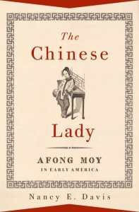 The Chinese Lady: Afong Moy in Early America. Nancy E Davis (Oxford University Press, July 2019)