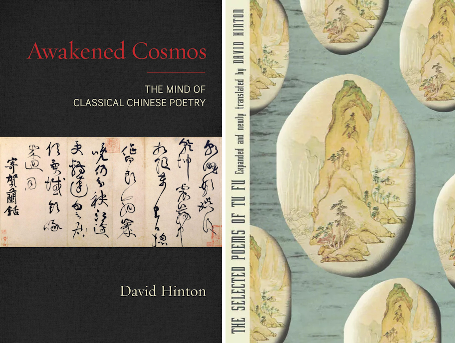 Awakened Cosmos: The Mind of Classical Chinese Poetry, David Hinton (Shambhala, October 2019); The Selected Poems of Tu Fu, Expanded and Newly Translated, David Hinton (trans) (New Directions, February 2020)