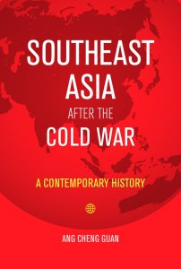 Southeast Asia After the Cold War: A Contemporary History, Ang Cheng Guan (NUS Press, September 2019)