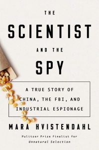 The Scientist and the Spy: A True Story of China, the FBI, and Industrial Espionage, Mara Hvistendahl (Riverhead, February 2020)