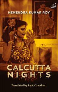 Calcutta Nights, Hemendra Kumar Roy, Rajat Chaudhuri (trans) (Niyogi Books, January 2020)