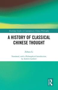 A History of Classical Chinese Thought, Zehou Li, Andrew Lambert (trans) (Routledge, August 2019)