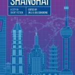 The Book of Shanghai: A City in Short Fiction, Dai Congrong (ed), Jin Li (ed) (Comma Press, April 2020)