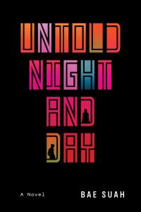 Untold Night and Day: A Novel, Bae Suah, Deborah Smith (trans) (Overlook Press, May 2020; Jonathan Cape, January 2020)
