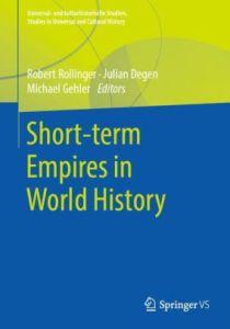 Short-term Empires in World History, Robert Rollinger (ed), Julian Degen (ed), Michael Gehler (ed) (Springer, June 2020)