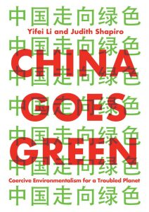 China Goes Green: Coercive Environmentalism for a Troubled Planet, Yifei Li, Judith Shapiro (Polity, September 2020) (Author)