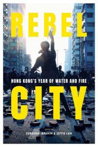 Rebel City: Hong Kong's Year Of Water And Fire, Jeffie Lam (ed), Zuraidah Ibrahim (ed) (South China Morning Post / World Scientific, June 2020)