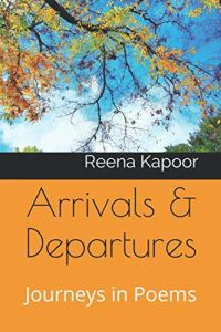 Arrivals & Departures: Journeys in Poems, Reena Kapoor (August 2020)