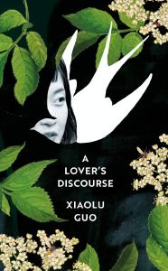 A Lover's Discourse, Xiaolu Guo (Chatto & Windus, August 2020; Grove October 2020)