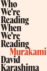 Who We're Reading When We're Reading Murakami, David Karashima ( Soft Skull Press, September 2020)