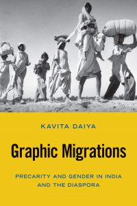 Graphic Migrations: Precarity and Gender in India and the Diaspora, Kavita Daiya (Temple University Press, November 2020)