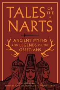 Tales of the Narts: Ancient Myths and Legends of the Ossetians, John Colarusso (ed), Tamirlan Salbiev (ed), Walter May (trans) (Princeton University Press, paperback edition, November 2020)