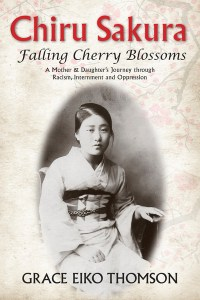 Chiru Sakura—Falling Cherry Blossoms: A Mother & Daughter's Journey through Racism, Internment and Oppression, Grace Eiko Thomson (Caitlin Press, March 2021)