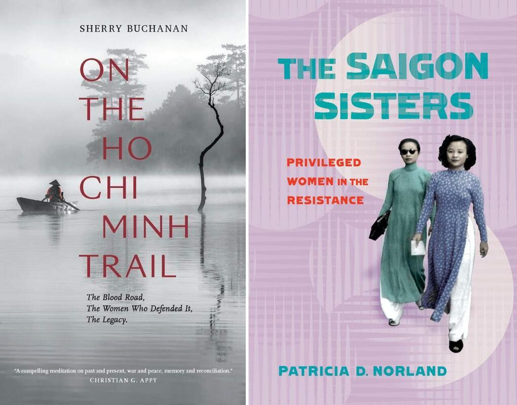 On The Ho Chi Minh Trail: The Blood Road, The Women Who Defended It, The Legacy, Sherry Buchanan (Asia Ink, March 2021); The Saigon Sisters: Privileged Women in the Resistance, Patricia D Norland (Northern Illinois University Press, July 2020)