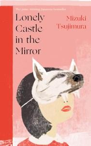 Lonely Castle in the Mirror, Mizuki Tsujimura, Philip Gabriel (trans) (Doubleday, April 2021; Erewhon, September 2021)