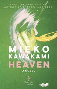 Heaven, Mieko Kawakami, Sam Bett (trans), David Boyd (trans) (Europa Editions, May 2021;