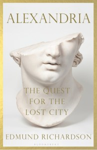Alexandria: The Quest for the Lost City, Edmund Richardson (Bloomsbury, May 2021)