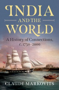 India and the World: A History of Connections, c 1750–2000, Claude Markovits (Cambridge University Press, March 2021)