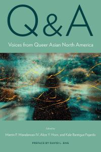 Q & A: Voices from Queer Asian North America, Martin F Manalansan IV (ed), Alice Y Hom (ed), Kale Bantigue Fajardo (ed), David L Eng (preface)