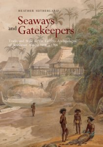 Seaways and Gatekeepers: Trade and State in the Eastern Archipelagos of Southeast Asia, c.1600–c.1906, Heather Sutherland (NUS Press, May 2021)