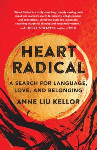Heart Radical: A Search for Language, Love, and Belonging, Anne Liu Kellor (She Writes Press, September 2021)