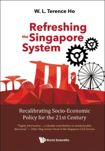 Refreshing the Singapore System: Recalibrating Socio-Economic Policy for the 21st Century, Terence WL Ho (World Scientific, August 2021) By (author): Terence W L Ho