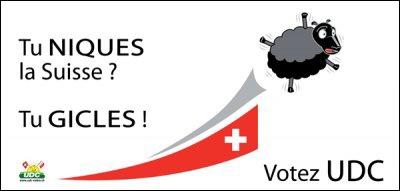 «Tu niques la Suisse? Tu gicles!». Affiche de l'UDC-Valais, 2011.