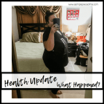 Health Update- What Happened?