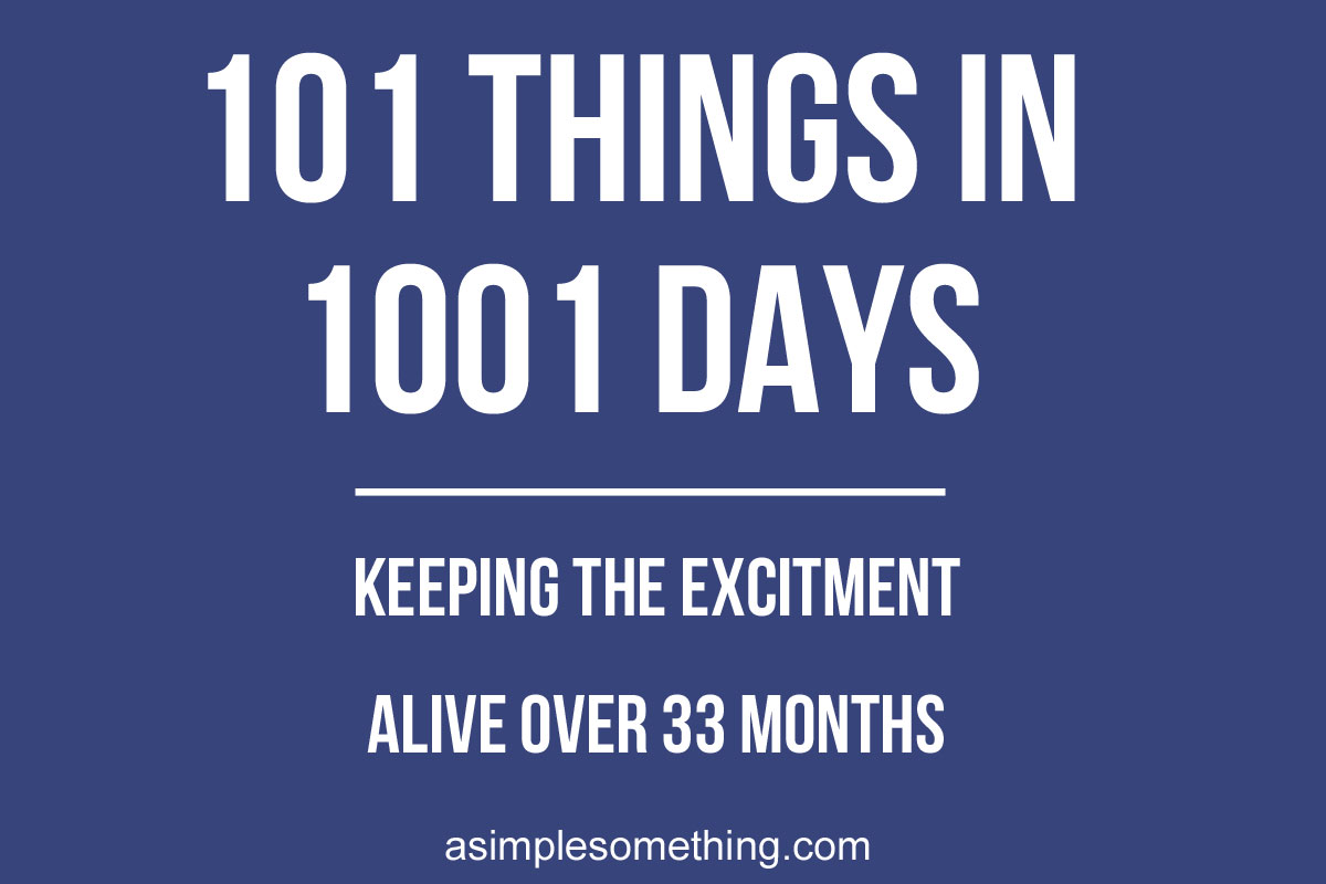 101 Things in 1001 Days: Keeping the Excitement Alive Over 33 Months